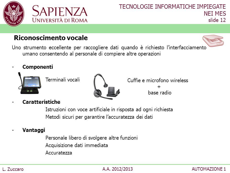 TECNOLOGIE INFORMATICHE IMPIEGATE NEI MES slide 12 L. Zuccaro A.A. 2012/2013AUTOMAZIONE 1 Uno strumento eccellente per raccogliere dati quando è richi