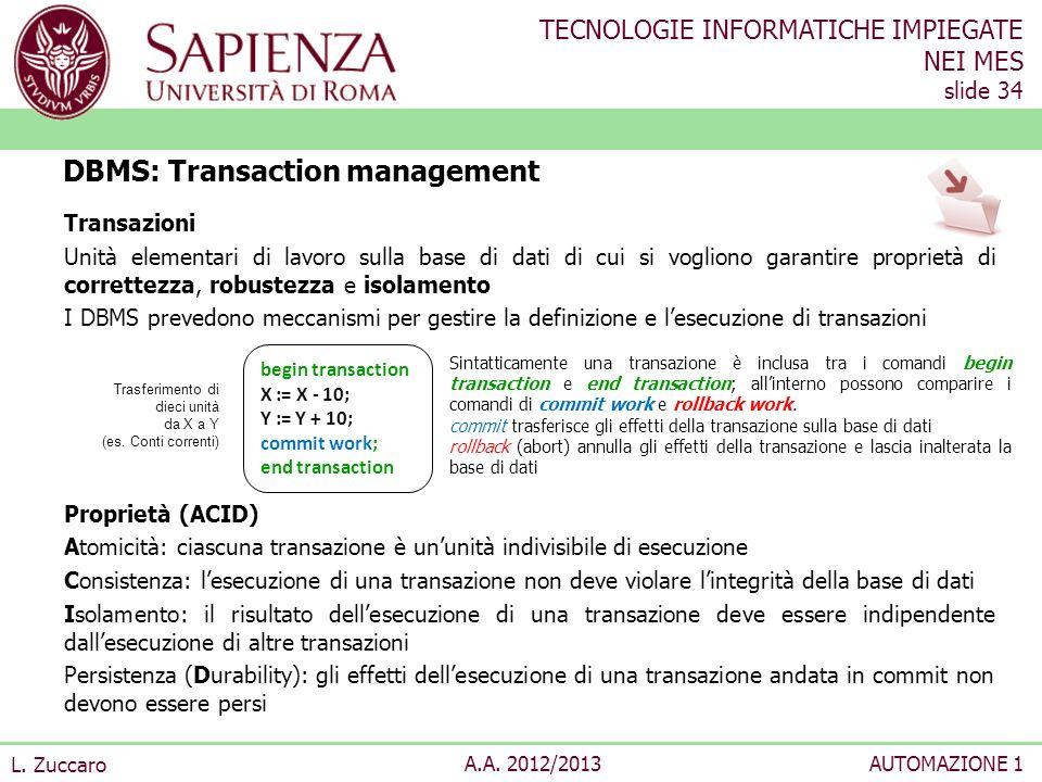 TECNOLOGIE INFORMATICHE IMPIEGATE NEI MES slide 34 L. Zuccaro A.A. 2012/2013AUTOMAZIONE 1 Transazioni Unità elementari di lavoro sulla base di dati di