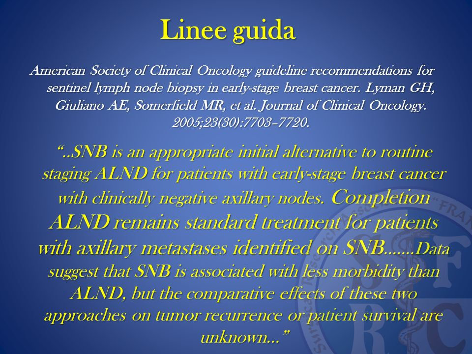 Linee guida American Society of Clinical Oncology guideline recommendations for sentinel lymph node biopsy in early-stage breast cancer. Lyman GH, Giu