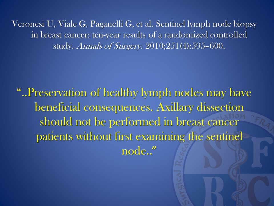 Veronesi U, Viale G, Paganelli G, et al. Sentinel lymph node biopsy in breast cancer: ten-year results of a randomized controlled study. Annals of Sur