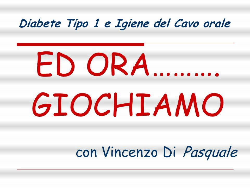 ED ORA………. GIOCHIAMO con Vincenzo Di Pasquale Diabete Tipo 1 e Igiene del Cavo orale