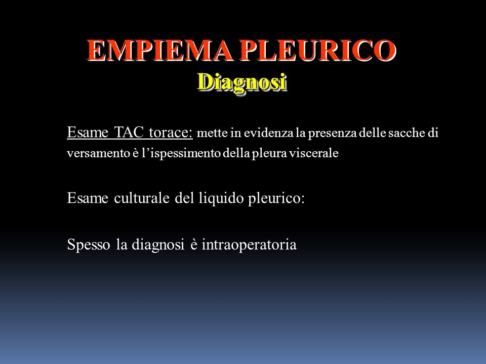 EMPIEMA PLEURICODiagnosi Diagnosi Esame TAC torace: mette in evidenza la presenza delle sacche di versamento è lispessimento della pleura viscerale Es