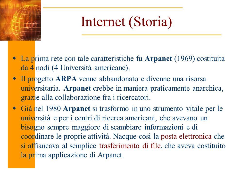 Internet (Storia) La prima rete con tale caratteristiche fu Arpanet (1969) costituita da 4 nodi (4 Università americane). Il progetto ARPA venne abban