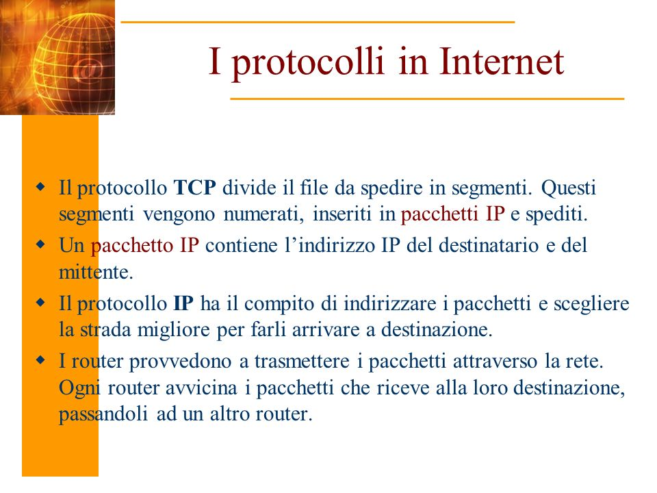 I protocolli in Internet Il protocollo TCP divide il file da spedire in segmenti.