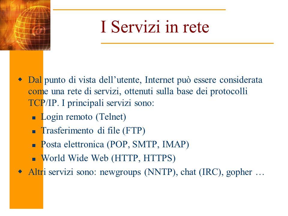 I Servizi in rete Dal punto di vista dellutente, Internet può essere considerata come una rete di servizi, ottenuti sulla base dei protocolli TCP/IP.