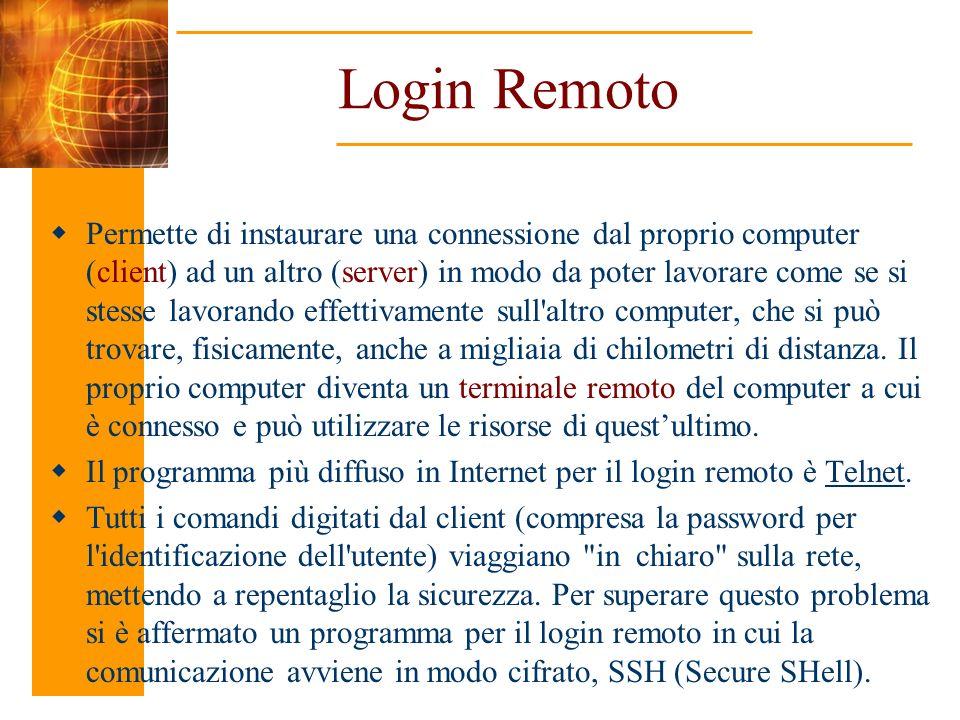 Login Remoto Permette di instaurare una connessione dal proprio computer (client) ad un altro (server) in modo da poter lavorare come se si stesse lav