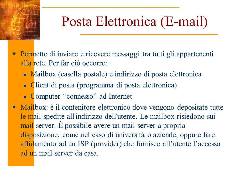 Posta Elettronica (E-mail) Permette di inviare e ricevere messaggi tra tutti gli appartenenti alla rete. Per far ciò occorre: Mailbox (casella postale