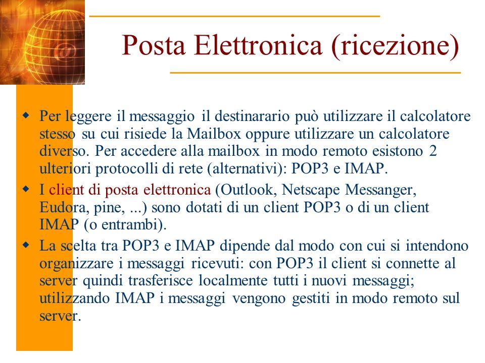Posta Elettronica (ricezione) Per leggere il messaggio il destinarario può utilizzare il calcolatore stesso su cui risiede la Mailbox oppure utilizzar