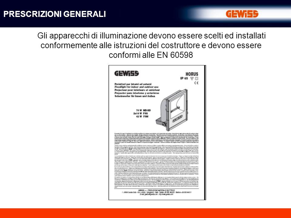 Gli apparecchi di illuminazione devono essere scelti ed installati conformemente alle istruzioni del costruttore e devono essere conformi alle EN 60598 PRESCRIZIONI GENERALI