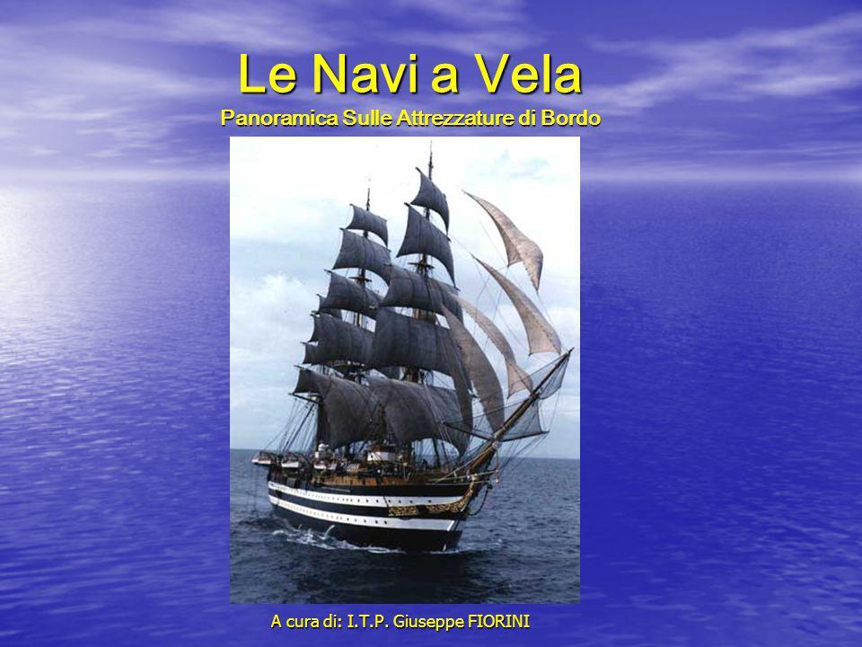Le Navi a Vela Panoramica Sulle Attrezzature di Bordo A cura di: I.T.P. Giuseppe FIORINI