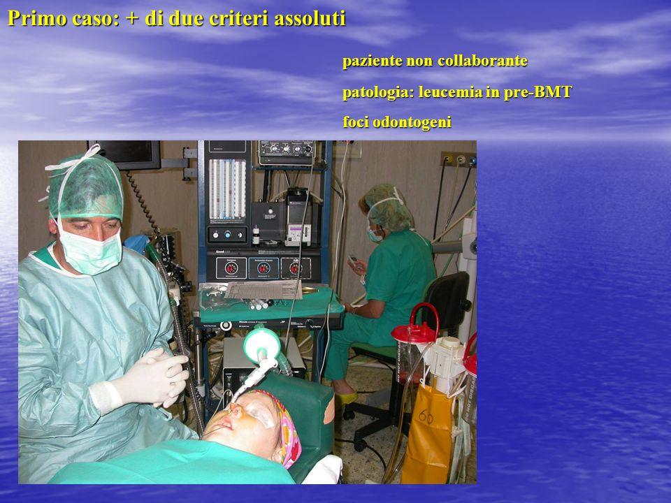 Primo caso: + di due criteri assoluti paziente non collaborante paziente non collaborante patologia: leucemia in pre-BMT patologia: leucemia in pre-BM