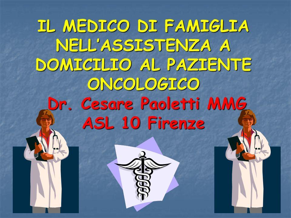 IL MEDICO DI FAMIGLIA NELLASSISTENZA A DOMICILIO AL PAZIENTE ONCOLOGICO Dr. Cesare Paoletti MMG ASL 10 Firenze