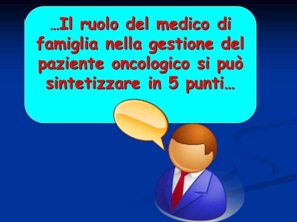 … Il ruolo del medico di famiglia nella gestione del paziente oncologico si può sintetizzare in 5 punti…
