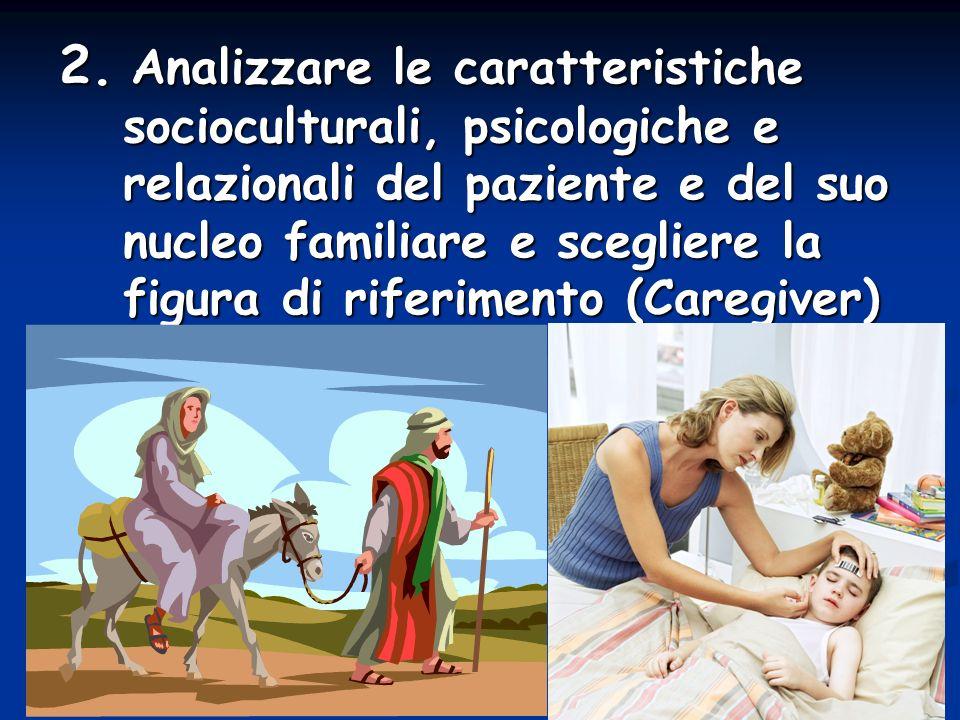 2. Analizzare le caratteristiche socioculturali, psicologiche e relazionali del paziente e del suo nucleo familiare e scegliere la figura di riferimen