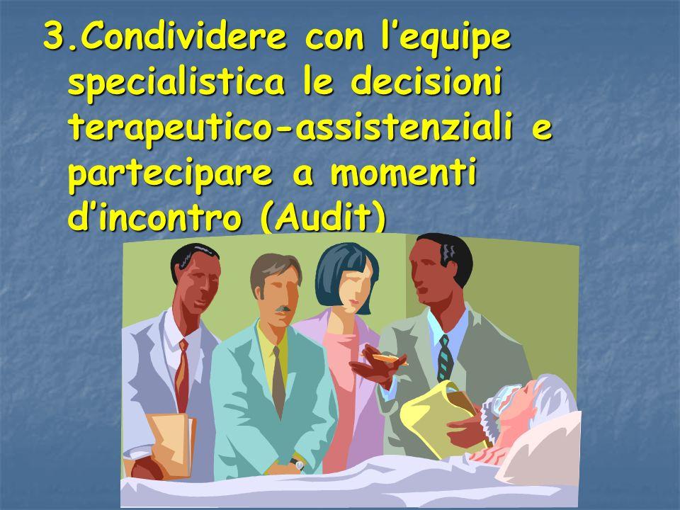 3.Condividere con lequipe specialistica le decisioni terapeutico-assistenziali e partecipare a momenti dincontro (Audit)