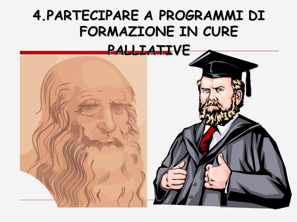 4.PARTECIPARE A PROGRAMMI DI FORMAZIONE IN CURE PALLIATIVE