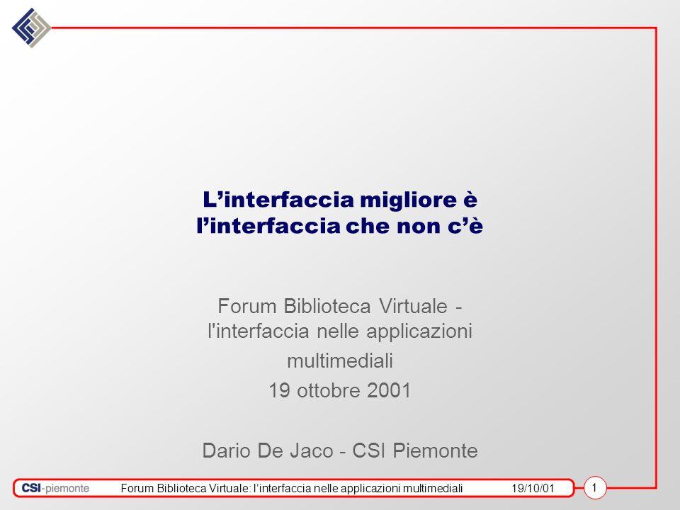 Forum Biblioteca Virtuale: linterfaccia nelle applicazioni multimediali19/10/01 1 Linterfaccia migliore è linterfaccia che non cè Forum Biblioteca Vir