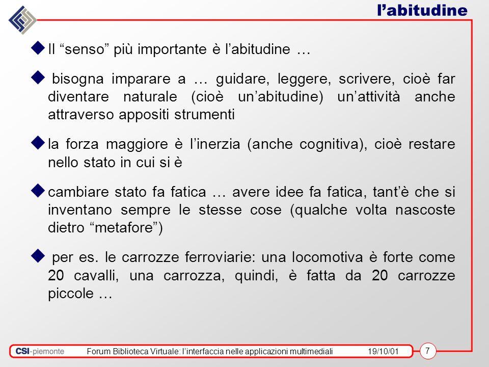 Forum Biblioteca Virtuale: linterfaccia nelle applicazioni multimediali19/10/01 7 labitudine Il senso più importante è labitudine … bisogna imparare a