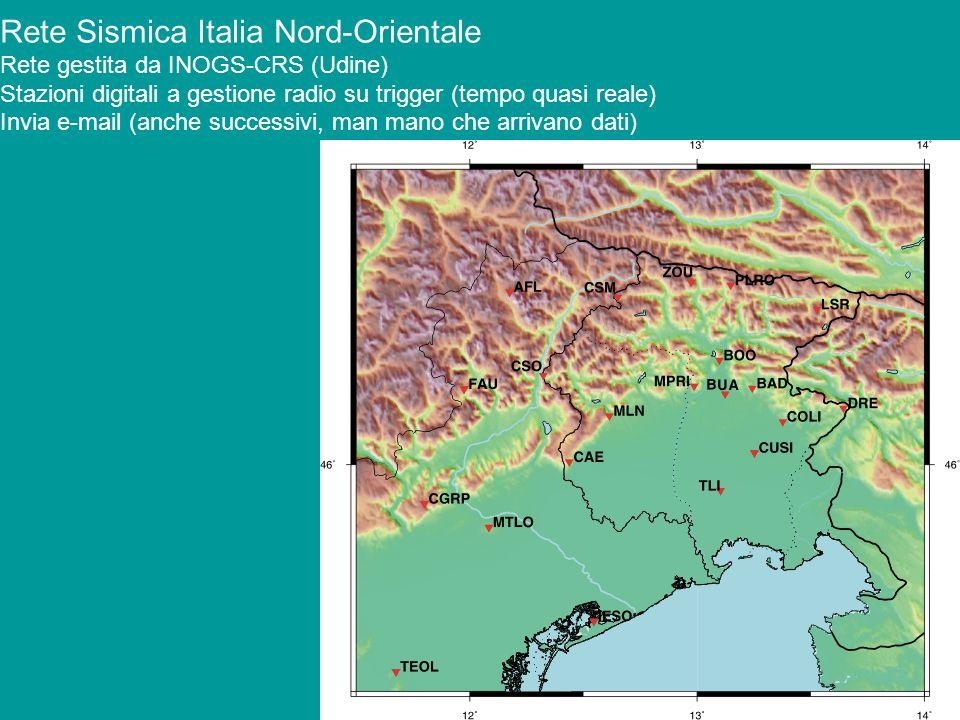Rete Sismica Italia Nord-Orientale Rete gestita da INOGS-CRS (Udine) Stazioni digitali a gestione radio su trigger (tempo quasi reale) Invia e-mail (a