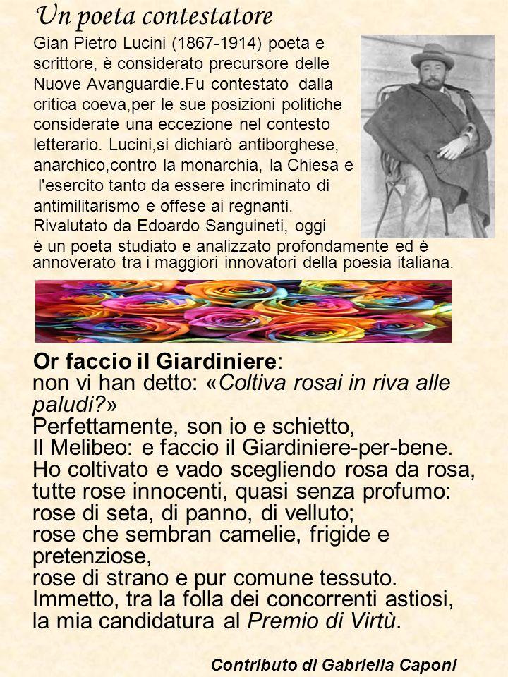 Un poeta contestatore Gian Pietro Lucini (1867-1914) poeta e scrittore, è considerato precursore delle Nuove Avanguardie.Fu contestato dalla critica c