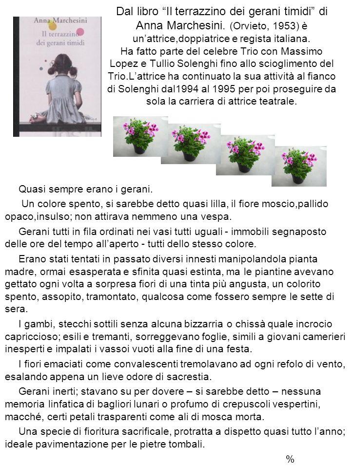 Dal libro Il terrazzino dei gerani timidi di Anna Marchesini. (Orvieto, 1953) è unattrice,doppiatrice e regista italiana. Ha fatto parte del celebre T