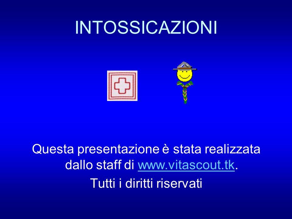 INTOSSICAZIONI Questa presentazione è stata realizzata dallo staff di www.vitascout.tk.www.vitascout.tk Tutti i diritti riservati