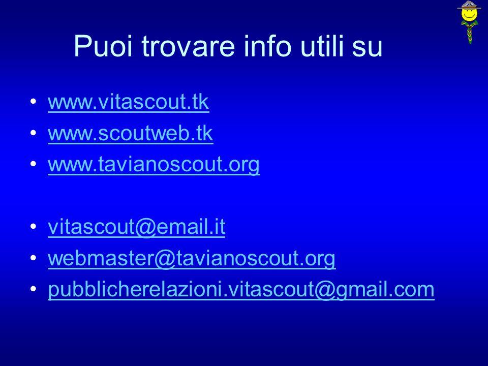 Puoi trovare info utili su www.vitascout.tk www.scoutweb.tk www.tavianoscout.org vitascout@email.it webmaster@tavianoscout.org pubblicherelazioni.vita