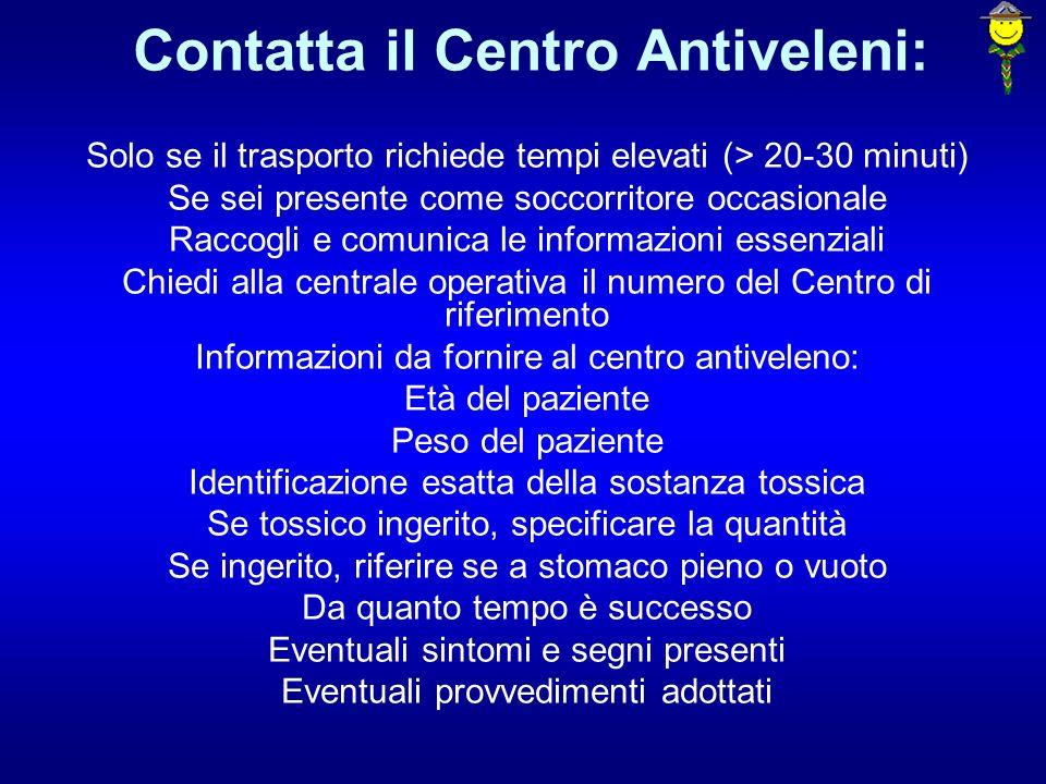 Contatta il Centro Antiveleni: Solo se il trasporto richiede tempi elevati (> 20-30 minuti) Se sei presente come soccorritore occasionale Raccogli e c
