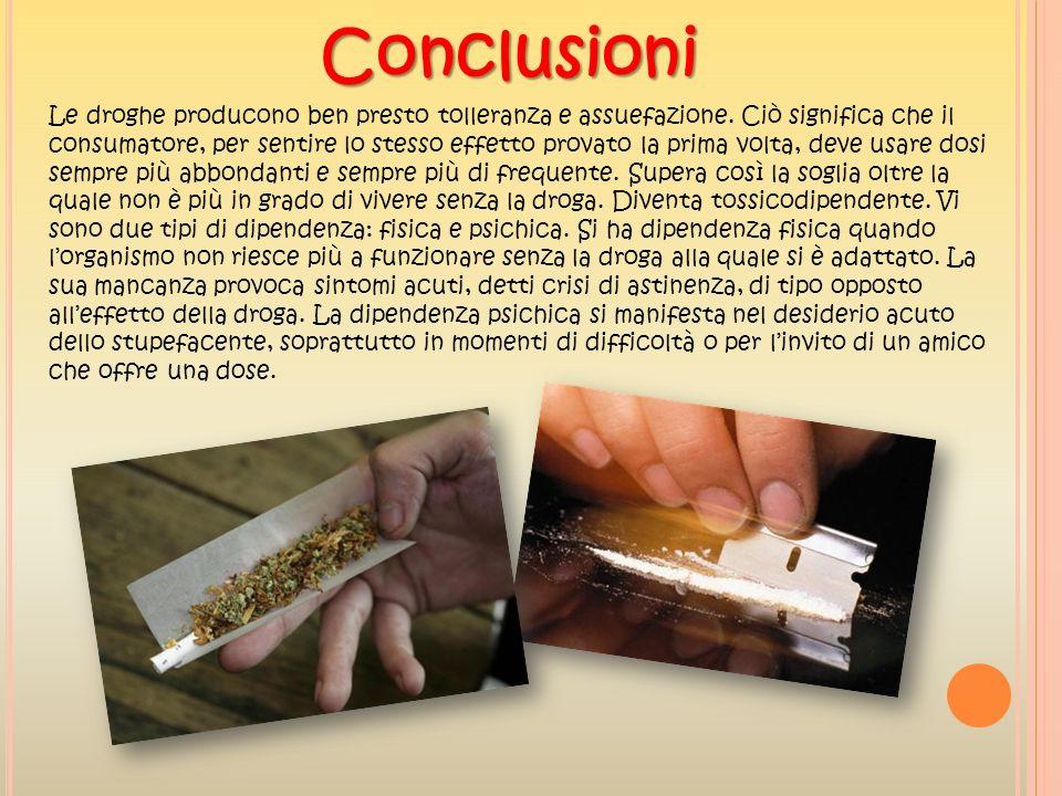 Le droghe producono ben presto tolleranza e assuefazione. Ciò significa che il consumatore, per sentire lo stesso effetto provato la prima volta, deve