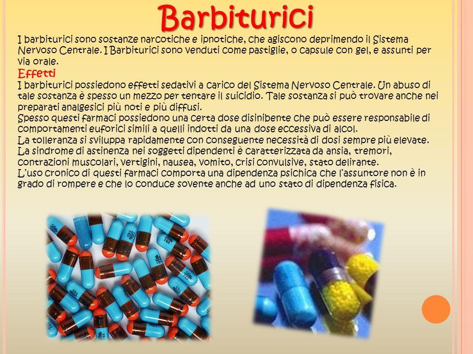 Barbiturici I barbiturici sono sostanze narcotiche e ipnotiche, che agiscono deprimendo il Sistema Nervoso Centrale. I Barbiturici sono venduti come p