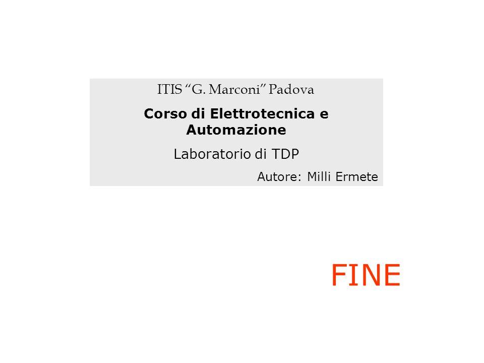 FINE ITIS G. Marconi Padova Corso di Elettrotecnica e Automazione Laboratorio di TDP Autore: Milli Ermete