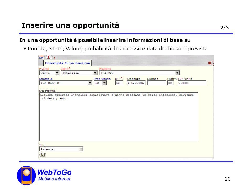 10 Inserire una opportunità Priorità, Stato, Valore, probabilità di successo e data di chiusura prevista In una opportunità è possibile inserire informazioni di base su 2/3