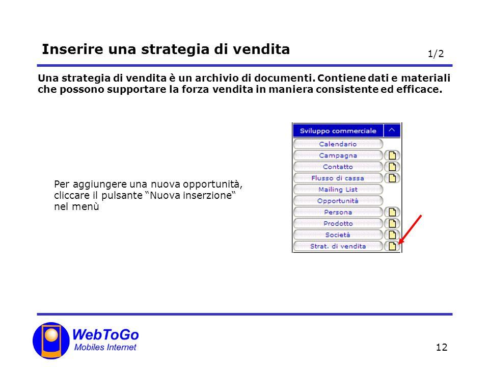12 Inserire una strategia di vendita Una strategia di vendita è un archivio di documenti. Contiene dati e materiali che possono supportare la forza ve