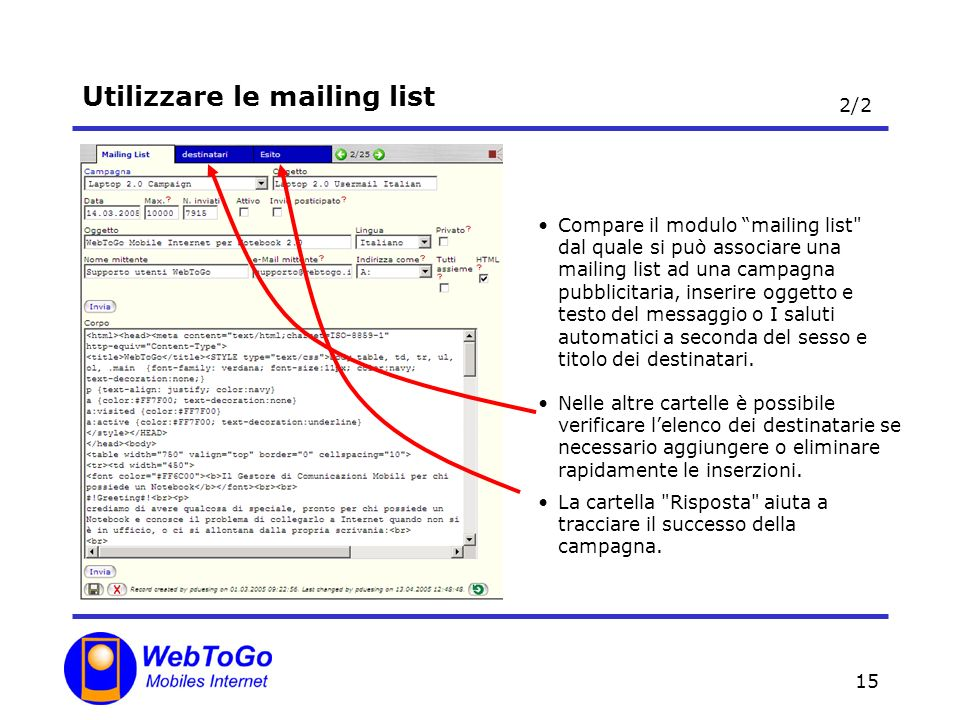 15 Utilizzare le mailing list Compare il modulo mailing list dal quale si può associare una mailing list ad una campagna pubblicitaria, inserire oggetto e testo del messaggio o I saluti automatici a seconda del sesso e titolo dei destinatari.