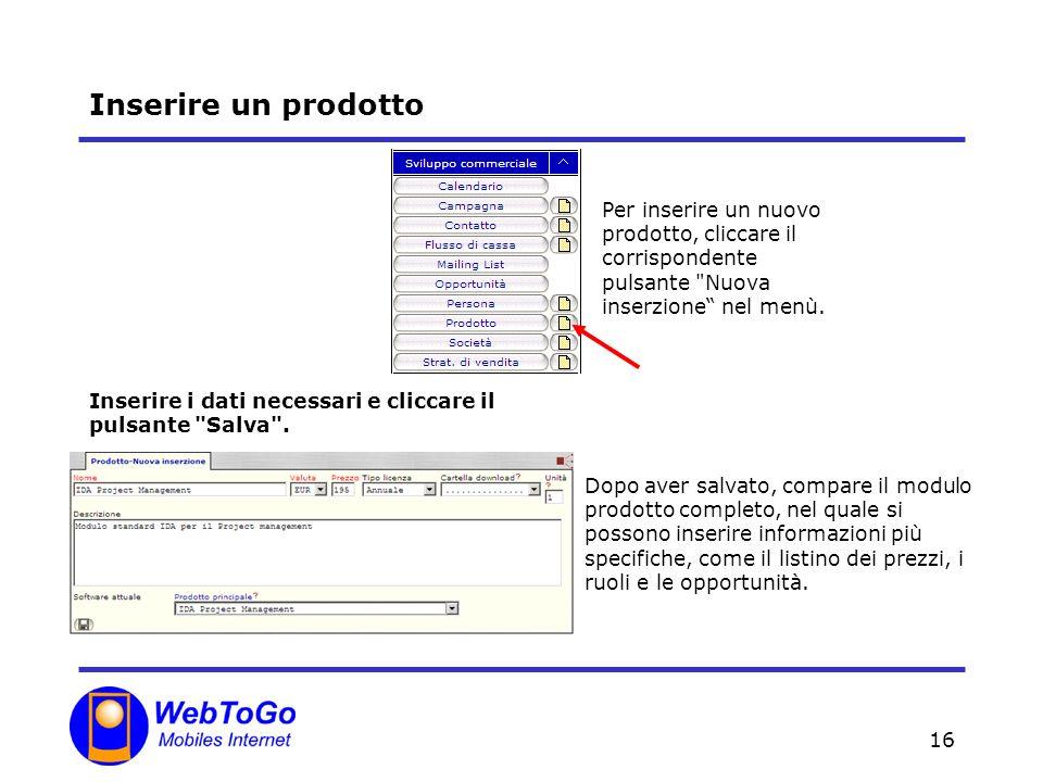 16 Inserire un prodotto Per inserire un nuovo prodotto, cliccare il corrispondente pulsante