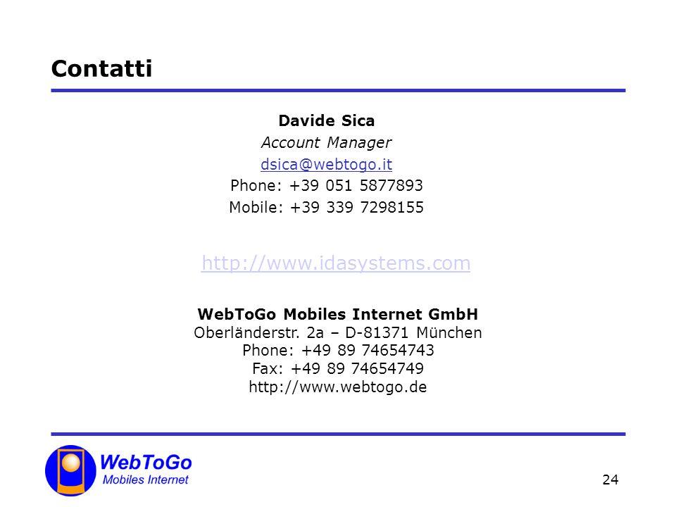 24 Contatti WebToGo Mobiles Internet GmbH Oberländerstr. 2a – D-81371 München Phone: +49 89 74654743 Fax: +49 89 74654749 http://www.webtogo.de Davide
