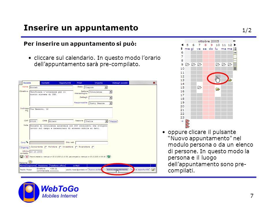 7 Inserire un appuntamento Per inserire un appuntamento si può: cliccare sul calendario. In questo modo lorario dellappuntamento sarà pre-compilato. o