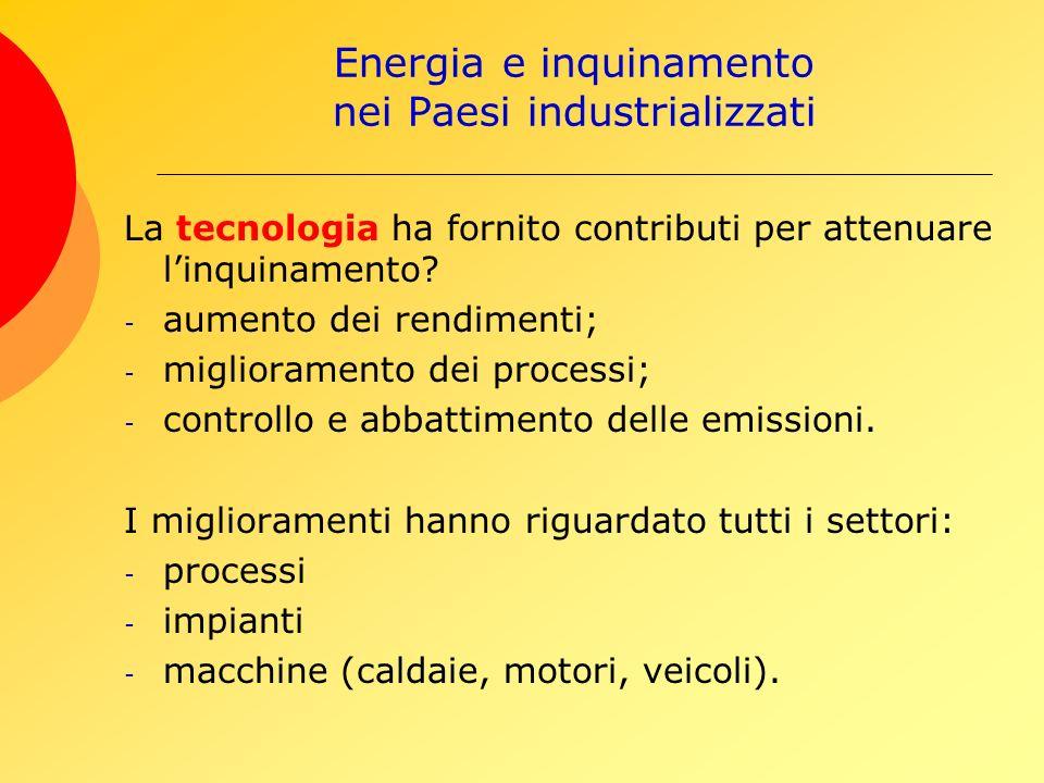 Energia e inquinamento nei Paesi industrializzati La tecnologia ha fornito contributi per attenuare linquinamento.