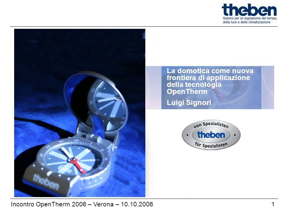 1Incontro OpenTherm 2006 – Verona – 10.10.2006 La domotica come nuova frontiera di applicazione della tecnologia OpenTherm Luigi Signori