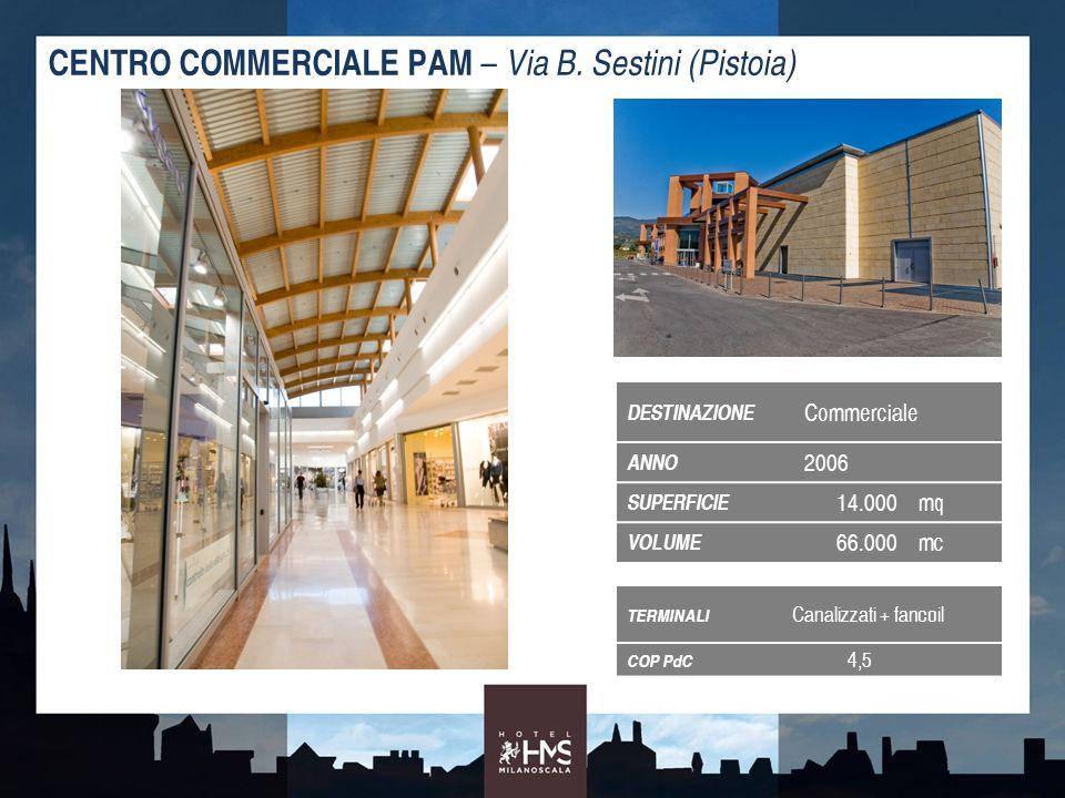 TERMINALI Canalizzati + fancoil COP PdC 4,5 CENTRO COMMERCIALE PAM – Via B. Sestini (Pistoia) DESTINAZIONE Commerciale ANNO 2006 SUPERFICIE 14.000mq V