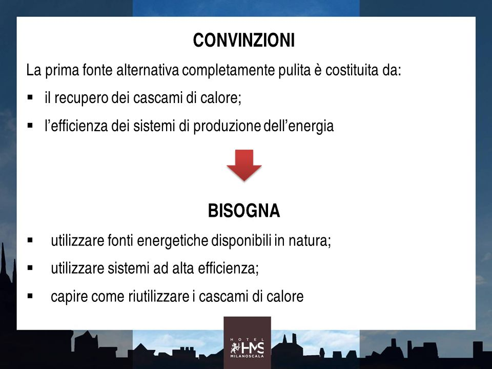 CONVINZIONI La prima fonte alternativa completamente pulita è costituita da: il recupero dei cascami di calore; lefficienza dei sistemi di produzione