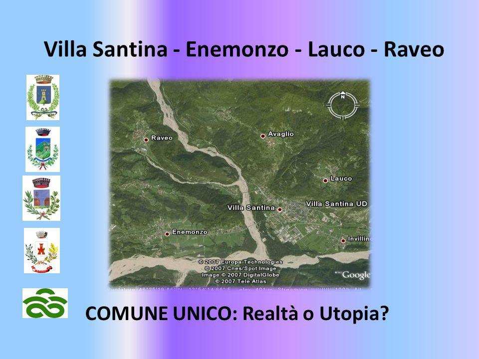 Villa Santina - Enemonzo - Lauco - Raveo COMUNE UNICO: Realtà o Utopia