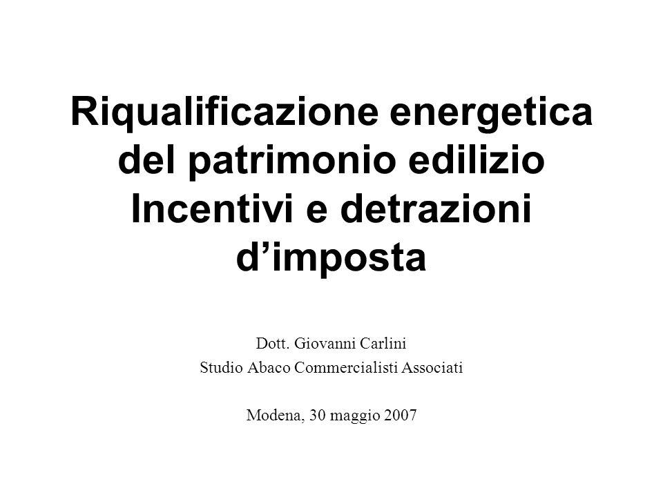 Riqualificazione energetica del patrimonio edilizio Incentivi e detrazioni dimposta Dott. Giovanni Carlini Studio Abaco Commercialisti Associati Moden