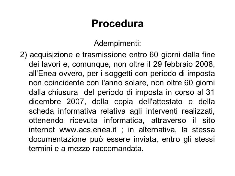 Procedura Adempimenti: 2) acquisizione e trasmissione entro 60 giorni dalla fine dei lavori e, comunque, non oltre il 29 febbraio 2008, all'Enea ovver