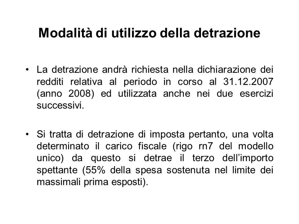 Modalità di utilizzo della detrazione La detrazione andrà richiesta nella dichiarazione dei redditi relativa al periodo in corso al 31.12.2007 (anno 2