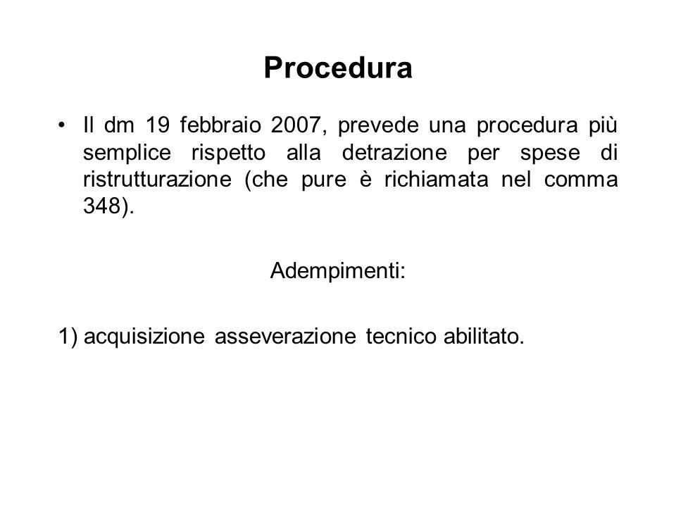 Procedura Il dm 19 febbraio 2007, prevede una procedura più semplice rispetto alla detrazione per spese di ristrutturazione (che pure è richiamata nel comma 348).