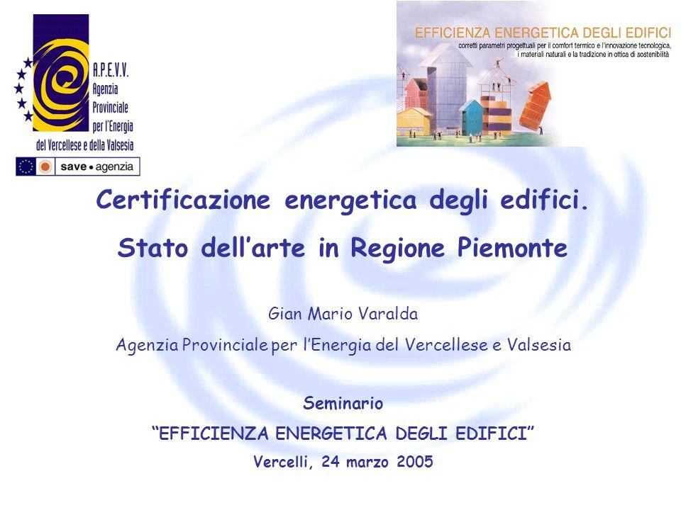 Seminario EFFICIENZA ENERGETICA DEGLI EDIFICI Vercelli, 24 marzo 2005 Certificazione energetica degli edifici. Stato dellarte in Regione Piemonte Gian