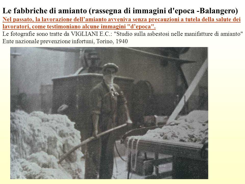 Le fabbriche di amianto (rassegna di immagini d'epoca -Balangero) Nel passato, la lavorazione dellamianto avveniva senza precauzioni a tutela della sa