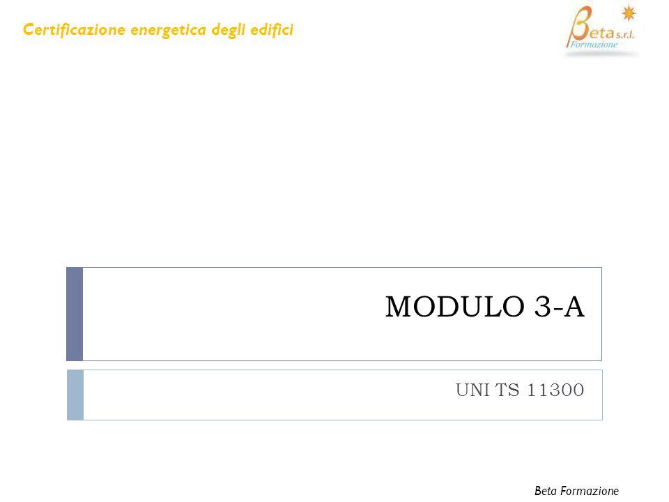 MODULO 3-A UNI TS 11300 Certificazione energetica degli edifici Beta Formazione