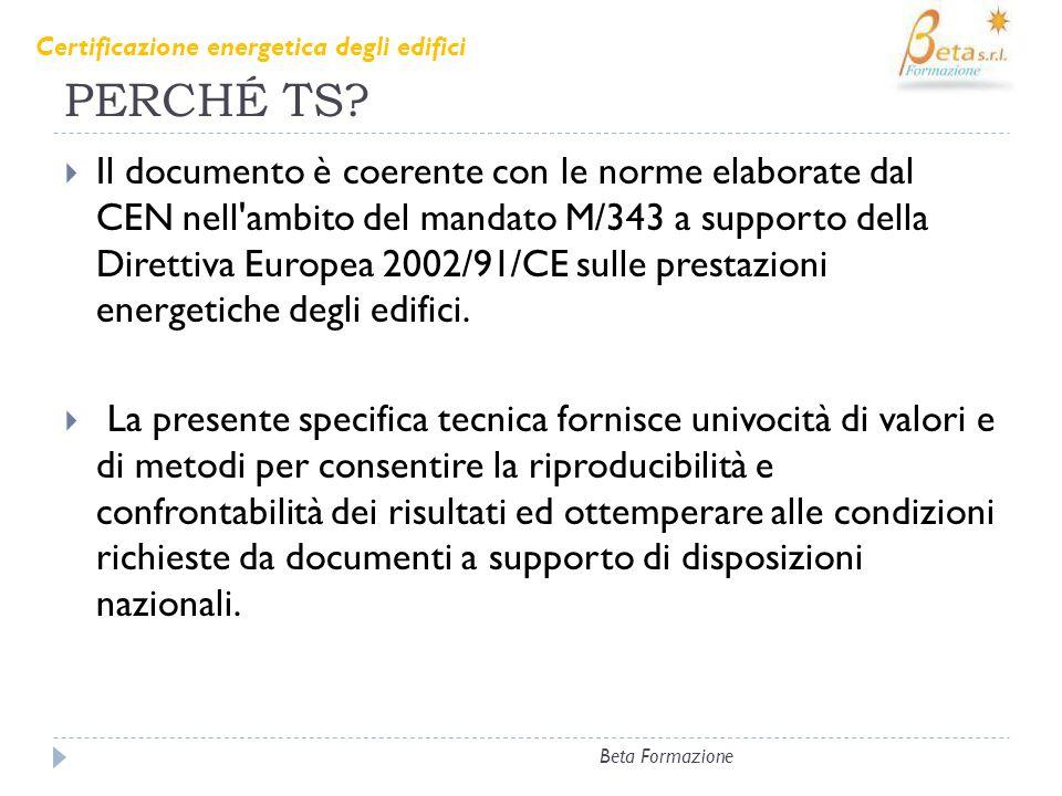 PERCHÉ TS? Il documento è coerente con le norme elaborate dal CEN nell'ambito del mandato M/343 a supporto della Direttiva Europea 2002/91/CE sulle pr